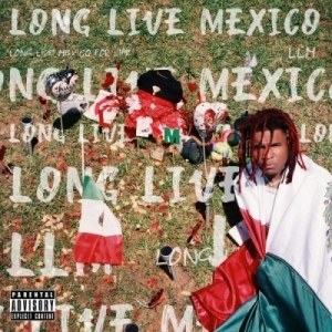 Long Live Mexico BY Lil Keed